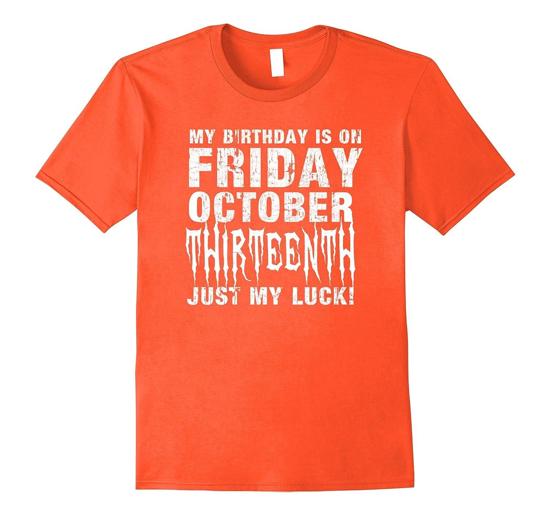 c629bea7 My Birthday on Friday 10-13-2017 October Thirteenth T-Shirt-TJ ...