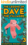 Dave the Villager 3: An Unofficial Minecraft Book (The Legend of Dave the Villager)