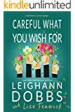Careful What You Wish For (Corporate Chaos Series Book 4)