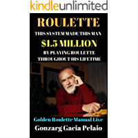 Roulette: This System Has made this Man  $1.5Million BY Playing Roulette  Throughout His life…  A Golden Roulette Manual Live (English Edition)