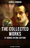 The Collected Works of Kahlil Gibran: 21 Books in One Edition (With Original Illustrations): Spirits Rebellious, The Prophet, The Broken Wings, The Madman, ... Nation, I Believe In You… (English Edition)