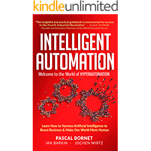 INTELLIGENT AUTOMATION: Learn how to harness Artificial Intelligence to boost business & make our world more human