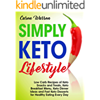 Simply Keto Lifestyle: Low-Carb Recipes of Keto Snacks and Treats, Keto Breakfast Menu, Keto Dinner Ideas and Fast Keto Desserts for Healthy Eating Every ... diet for beginners) (English Edition)