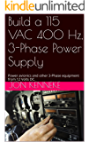 Build a 115 VAC 400 Hz, 3-Phase Power Supply: Power avionics and other 3-Phase equipment from 12 Volts DC. (English Edition)