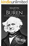 Martin Van Buren: A Life From Beginning to End (Biographies of US Presidents Book 8)