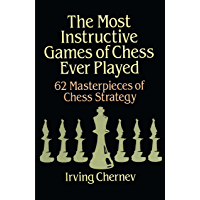 The Most Instructive Games of Chess Ever Played: 62 Masterpieces of Chess Strategy (Dover Chess) (English Edition)
