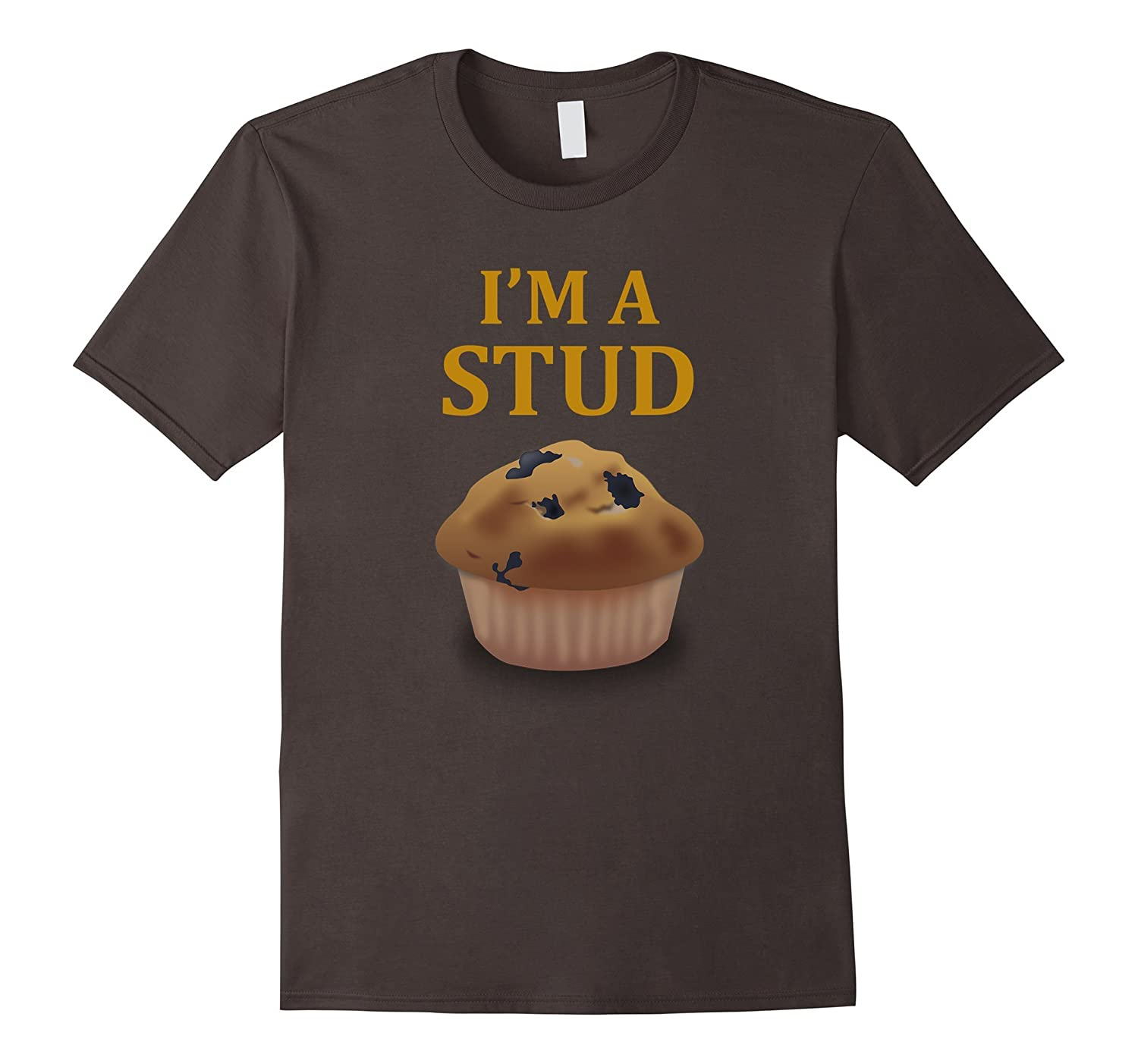 I'm A Stud Muffin Funny Novelty Foodie T-Shirt