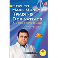 How To Make Money Trading Derivatives: An Insider's Guide