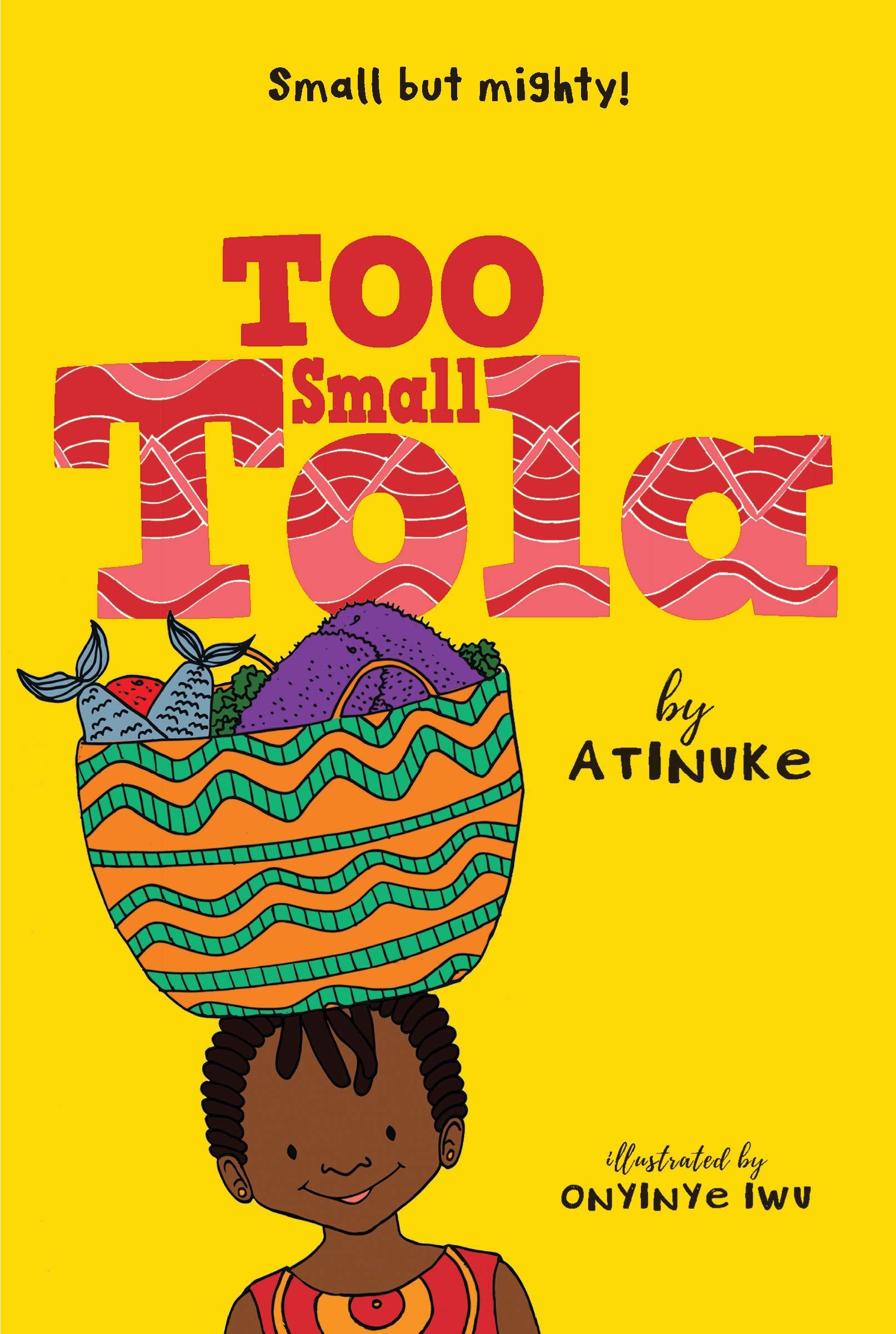 Too Small Tola: Atinuke, Iwu, Onyinye: 9781536211276: Amazon.com: Books