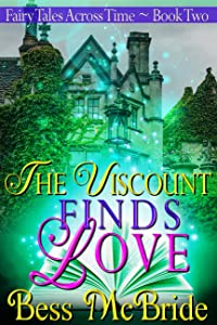 The Viscount Finds Love (Fairy Tales Across Time Book 2)