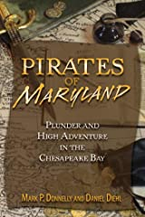 Pirates of Maryland: Plunder and High Adventure in the Chesapeake Bay Kindle Edition