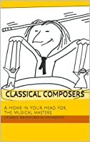 Classical Composers: A Home In Your Head For The