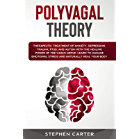Polyvagal Theory: Therapeutic Treatment of Anxiety, Depression, Trauma, PTSD, and Autism With the Healing Power of the Vagus Nerve. Learn to Manage Emotional ... Naturally Heal Your Body (English Edition)