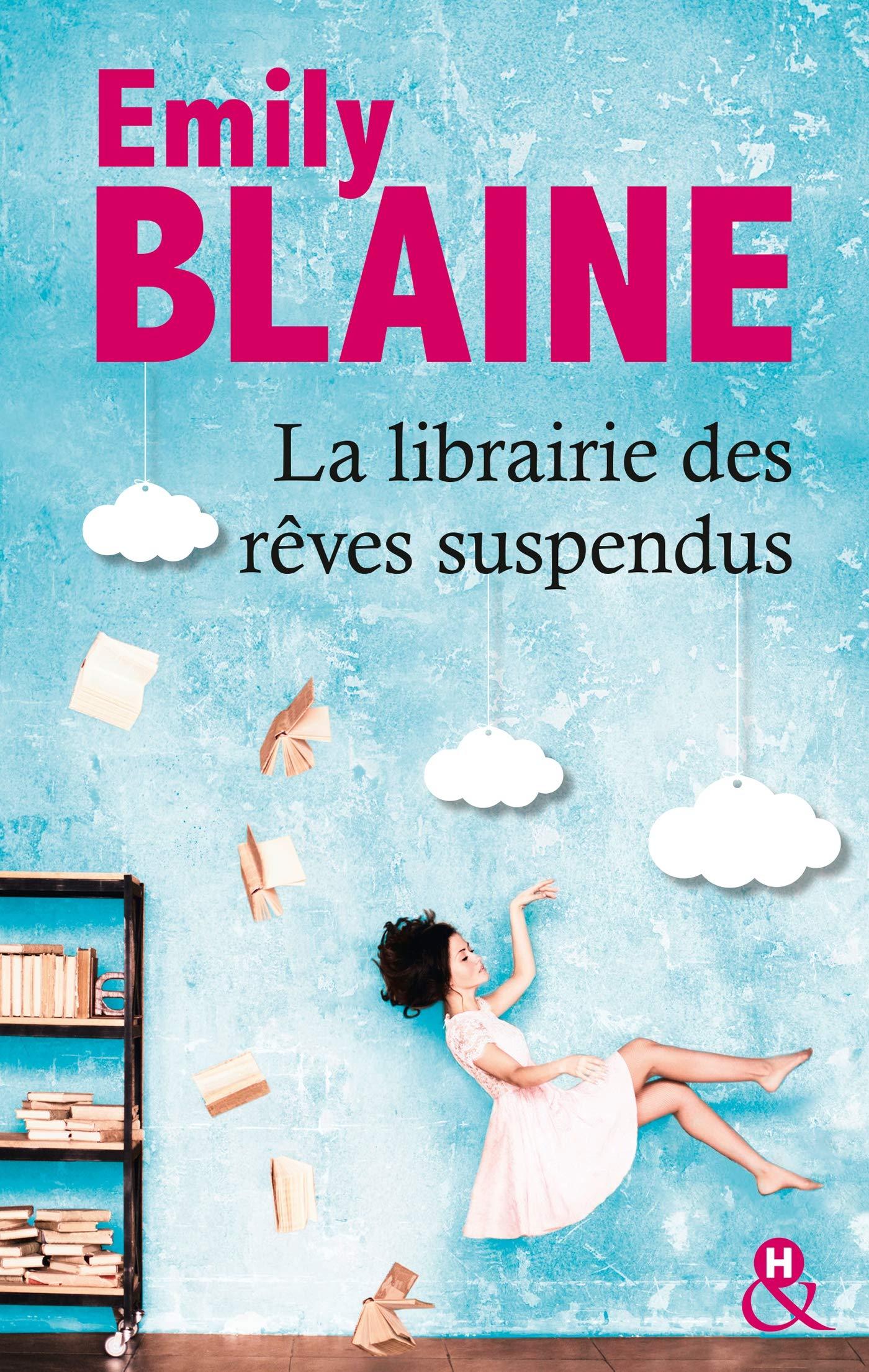 La librairie des rêves suspendus: , le nouveau roman d'Emily Blaine :  Entrez dans un monde où tout devient possible: Amazon.fr: Blaine, Emily:  Livres