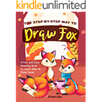 The Step-by-Step Way to Draw Fox: A Fun and Easy Drawing Book to Learn How to Draw Foxes