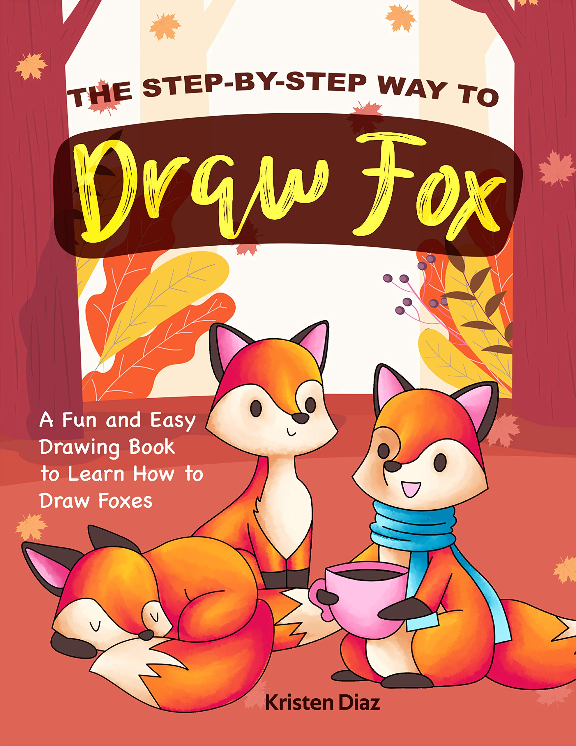 The Step-by-Step Way to Draw Fox: A Fun and Easy Drawing Book to Learn How to Draw Foxes (English Edition)