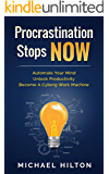 Procrastination Stops NOW: Automate Your Mind, Unlock Productivity, Become A Cyborg Work Machine