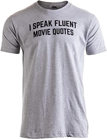 c6124b2ff I Speak Fluent Movie Quotes | Funny Film Fan Sarcasm Humor Men Women T-Shirt