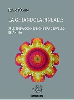 La ghiandola pineale: splendida connessione tra cervello ed anima (Italian Edition)