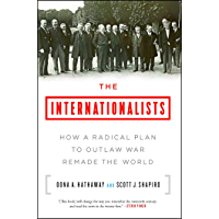 The Internationalists: How a Radical Plan to Outlaw War Remade the World (English Edition)