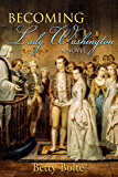 Becoming Lady Washington: A Novel