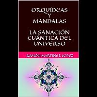 ORQUÍDEAS Y MANDALAS LA SANACIÓN CUÁNTICA DEL UNIVERSO