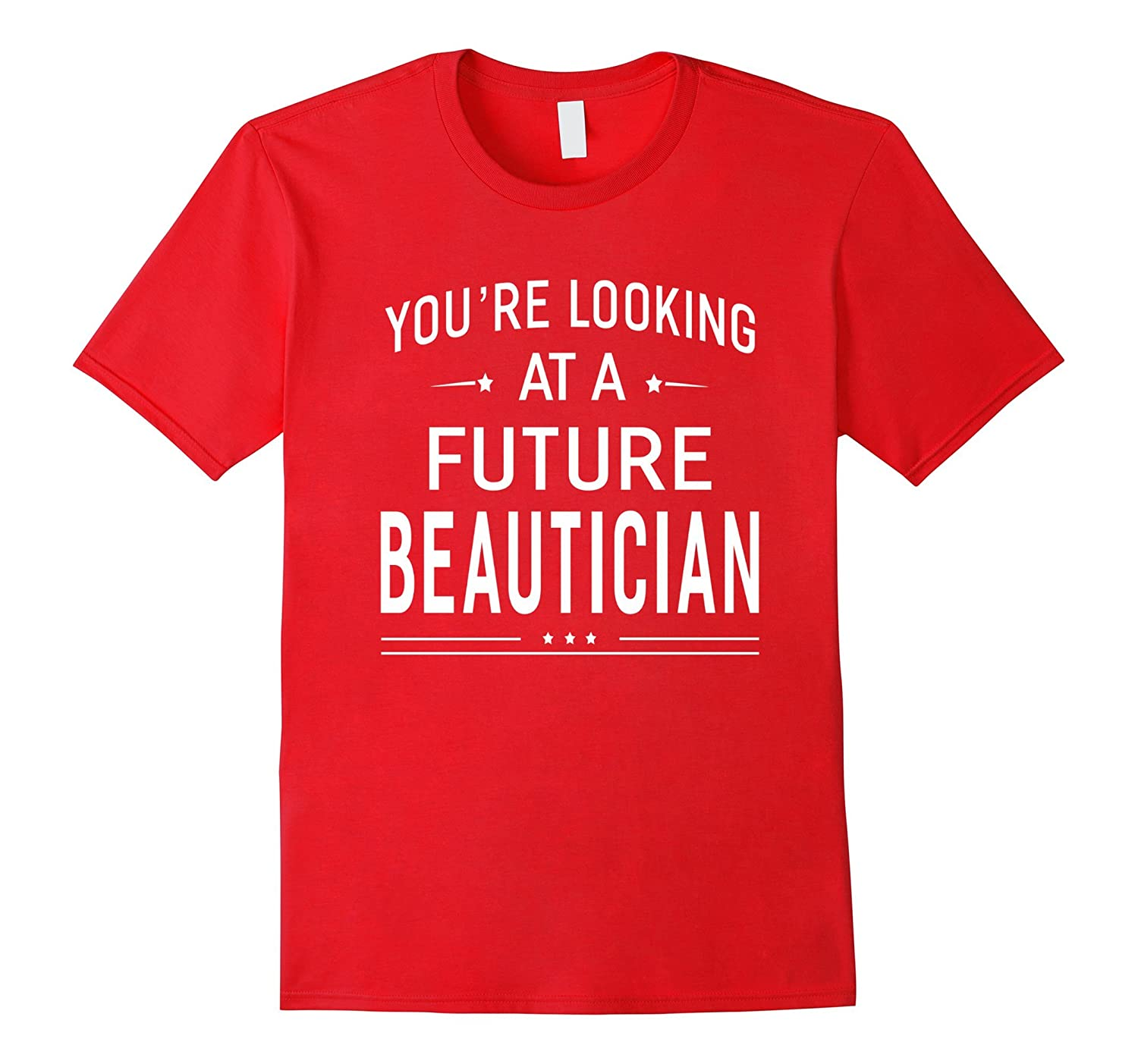 Youre Looking At Future Beautician T-shirt Graduation Gifts-TJ