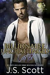 Billionaire Unchallenged ~ Carter: A Billionaire's Obsession Novel (The Billionaire's Obsession Book 13) Kindle Edition