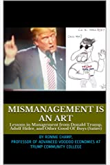 Mismanagement Is an Art: Lessons in Management from Donald Trump, Adolf Hitler, and Other Good Ol' Boys (Political Satire) Kindle Edition