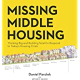 Missing Middle Housing: Thinking Big and Building Small to Respond to Today's Housing Crisis