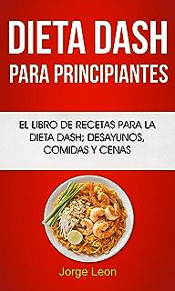 Dieta Dash Para Principiantes: El libro de recetas para la dieta Dash; desayunos,