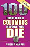 100 Things to Do in Columbus Before You Die, 2nd Edition (100 Things to Do Before You Die)