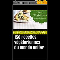 150 recettes végétariennes du monde entier: avec de la cuisine indienne, libanaise, africaine , chinoise , thaïlandaise, mexicaine, brésilienne et algérienne
