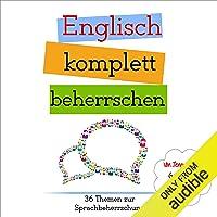 Englisch komplett beherrschen: 36 Themen zur Sprachbeherrschung [English completely mastered: 36 subjects in language proficiency]