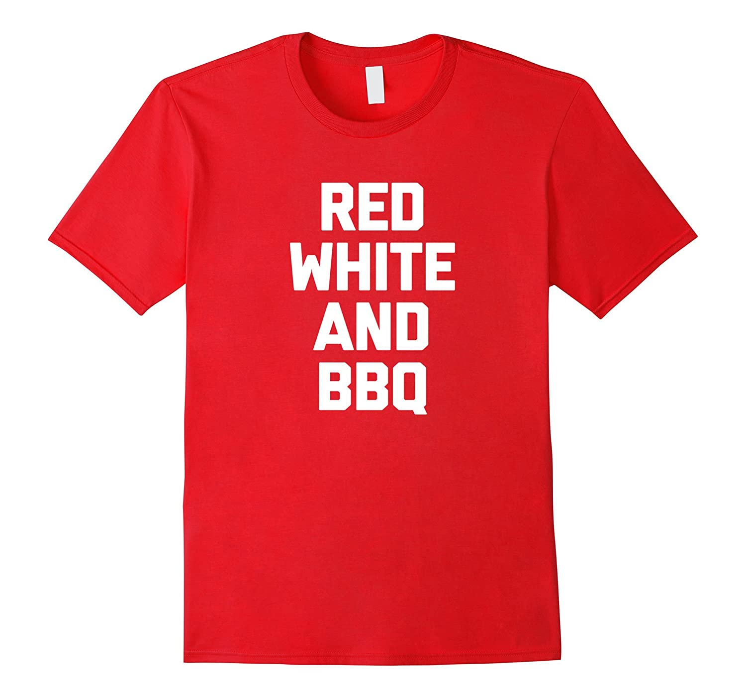 4th Of July Shirt: Red, White & BBQ T-Shirt funny saying tee-TH