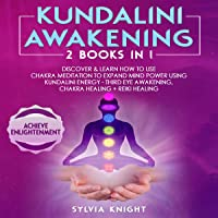 Kundalini Awakening: 2 Books in 1 - Discover & Learn How to Use Chakra Meditation to Expand Mind Power Using Kundalini Energy - Third Eye Awakening, Chakra Healing + Reiki Healing