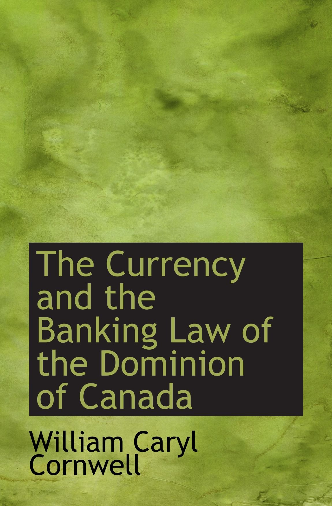 Download The Currency and the Banking Law of the Dominion of Canada ebook
