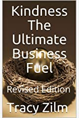 Kindness The Ultimate Business Fuel: Revised Edition Kindle Edition
