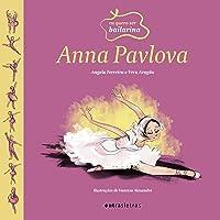 Anna Pavlova - Volume 1. Série Eu Quero Ser Bailarina