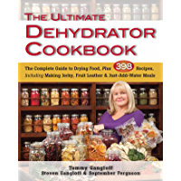 The Ultimate Dehydrator Cookbook: The Complete Guide to Drying Food, Plus 398 Recipes, Including Making Jerky, Fruit…