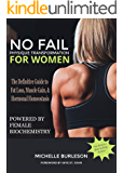 No Fail Physique Transformation for Women: The definitive guide to fat loss, muscle gain and hormonal homeostasis fueled by female biochemistry (No Fail Fat Burning for Women Book 2)