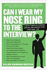 Can I Wear My Nose Ring to the Interview?: A Crash Course in Finding, Landing, and Keeping Your First Real Job Kindle Edition