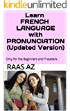 Learn FRENCH LANGUAGEwith PRONUNCIATION (Updated Version): Only for the Beginners and Travelers..