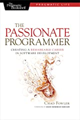 The Passionate Programmer: Creating a Remarkable Career in Software Development (Pragmatic Life) Kindle Edition