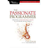 The Passionate Programmer: Creating a Remarkable Career in Software Development (Pragmatic Life)