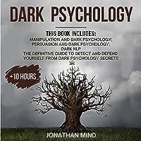 Dark Psychology: This Book Includes: Manipulation and Dark Psychology; Persuasion and Dark Psychology; Dark NLP: The…