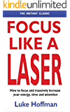 Focus Like A Laser: How to focus and massively increase your energy, time and attention