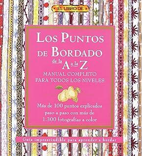 LOS PUNTOS DEL BORDADO DE LA A A LA Z. MANUAL COMPLETO PARA TODOS LOS NIVELES