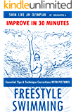 Swim like an Olympian - FREESTYLE SWIMMING: Essential Tips & Technique Corrections WITH PICTURES (English Edition)
