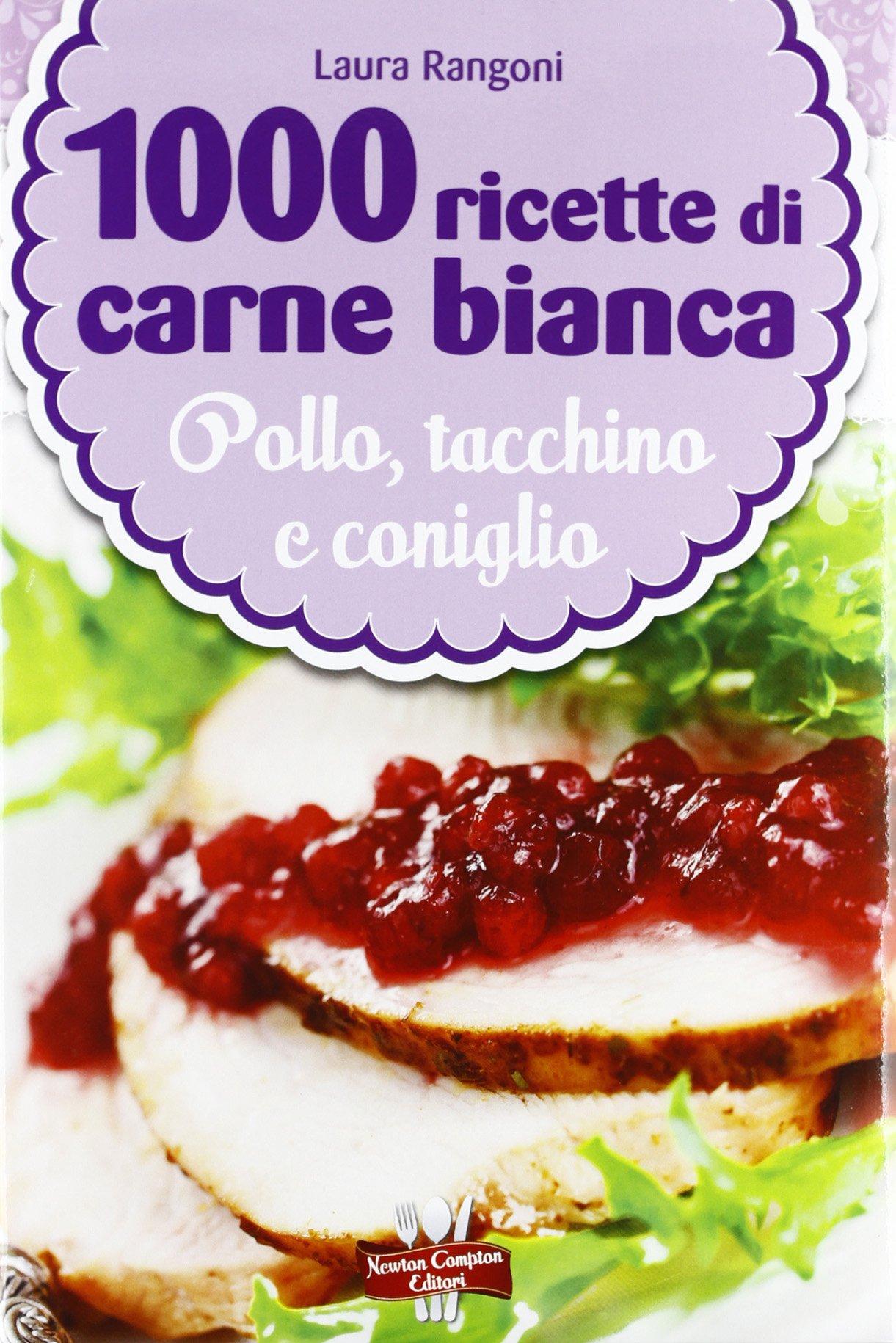 1000 ricette di carne bianca Copertina rigida – 10 gen 2013 Laura Rangoni Newton Compton 8854144657 Cucina